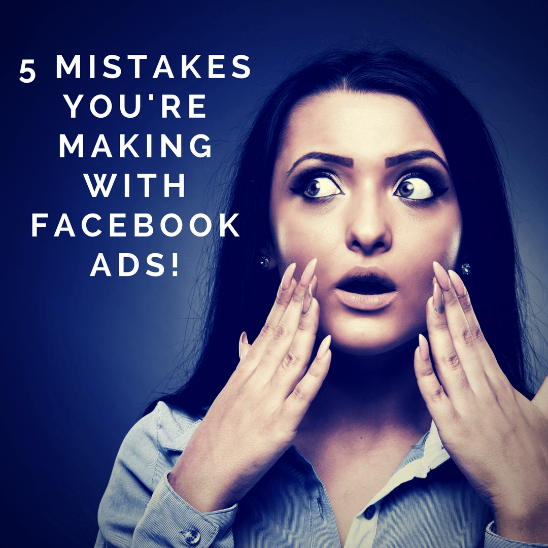 5 Costly Facebook Advertising Mistakes You Are Probably Making