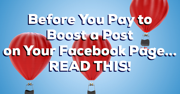 Before You Boost Posts on Your Facebook Page, Read This!