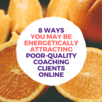 8 Ways You Energetically Attract Poor Quality Clients Blog Graphic
