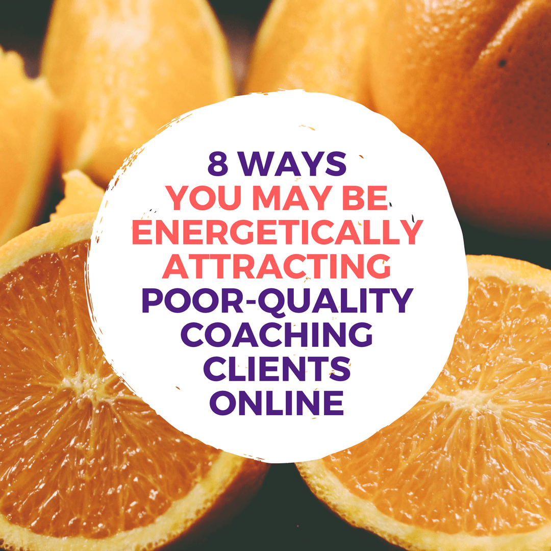 8 Ways You Energetically Attract Poor Quality Coaching Clients Online