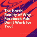 The Harsh Reality of Why Facebook Ads Don't Work for You