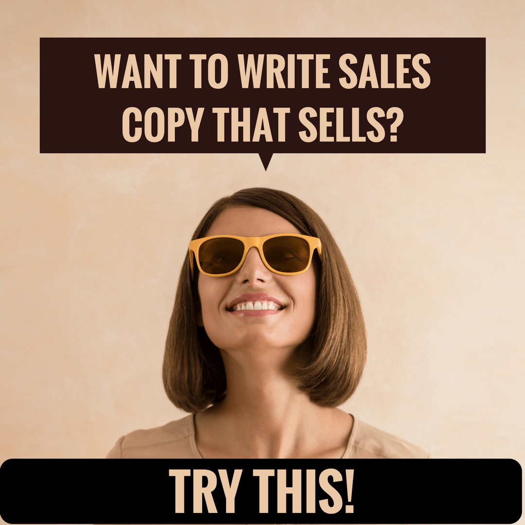 Want to Write Sales Copy That Sells? Try This…